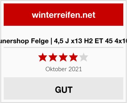 Tunershop Felge | 4,5 J x13 H2 ET 45 4x100 Test